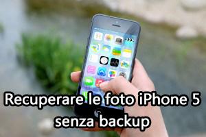 Come Recuperare Foto Cancellate Iphone 5 Senza Backup